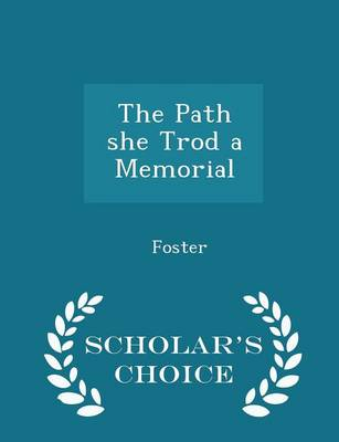 The Path She Trod a Memorial - Scholar's Choice Edition by Mel Foster