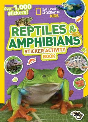 Nat Geo Kids Reptiles And Amphibians Sticker Activity Book by National Geographic Kids