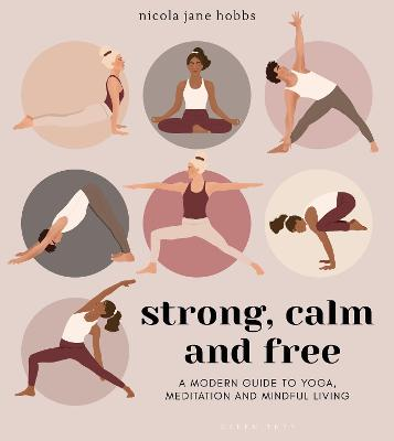 Strong, Calm and Free: A modern guide to yoga, meditation and mindful living book