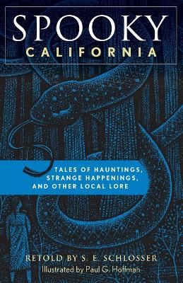Spooky California: Tales Of Hauntings, Strange Happenings, And Other Local Lore by S. E. Schlosser
