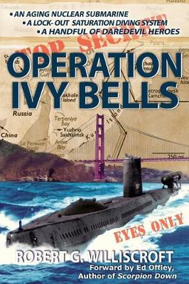 Operation Ivy Bells by Robert G Williscroft