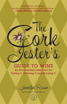 The Cork Jester's Guide to Wine by Jennifer Rosen