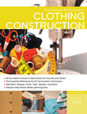 Complete Photo Guide to Clothing Construction by Christine Haynes