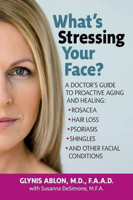 What'S Stressing Your Face? by Glynn Ablon
