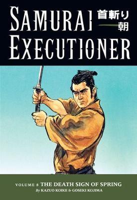 Samurai Executioner Samurai Executioner Volume 8: The Death Sign Of Spring Death Sign of Spring Volume 8 by Kazuo Koike