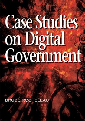 Case Studies on Digital Government by Bruce Rocheleau