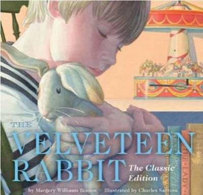 Velveteen Rabbit: Or How Toys Become Real by Margery Williams Bianco
