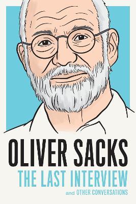 Oliver Sacks: The Last Interview by Oliver Sacks