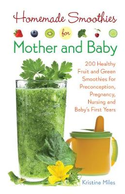 Homemade Smoothies for Mother and Baby by Kristine Miles