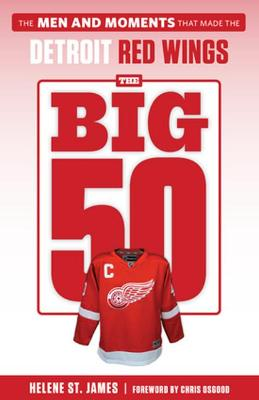 The Big 50: Detroit Red Wings: Detroit Red Wings by Helene St. James