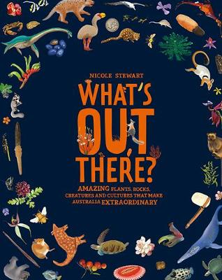 What's Out There?: Amazing plants, rocks, creatures and cultures that make Australia extraordinary book
