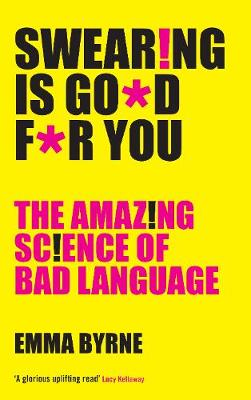 Swearing Is Good For You by Emma Byrne