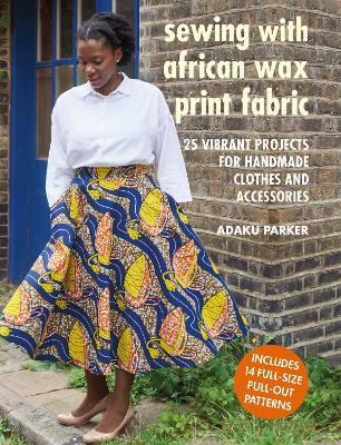 Sewing with African Wax Print Fabric: 25 Vibrant Projects for Handmade Clothes and Accessories book