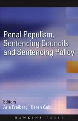 Penal Populism, Sentencing Councils and Sentencing Policy by Arie Freiberg