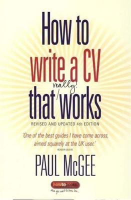 How to Write A CV That Really Works, 4th Edition by Paul McGee