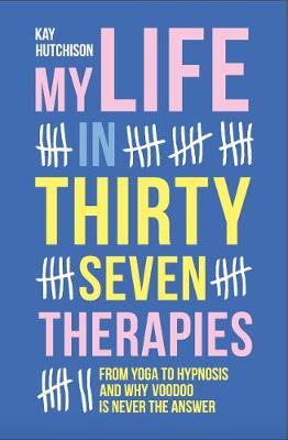 My Life in 37 Therapies by Kay Hutchison
