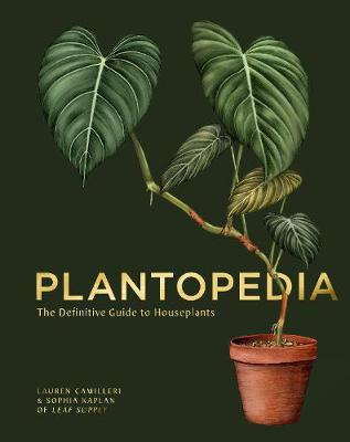 Plantopedia: The Definitive Guide to House Plants by Lauren Camilleri