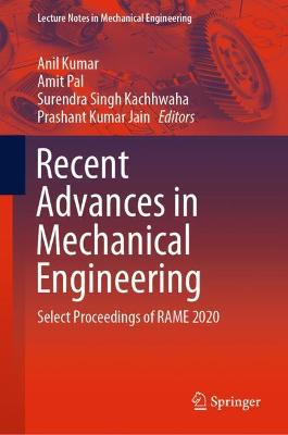 Recent Advances in Mechanical Engineering: Select Proceedings of RAME 2020 by Anil Kumar