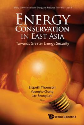 Energy Conservation In East Asia: Towards Greater Energy Security by Jae-seung Lee