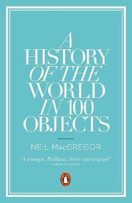 A History of the World in 100 Objects by Dr Neil MacGregor