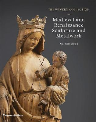 The Wyvern Collection: Medieval and Renaissance Sculpture and Metalwork by Paul  Williamson