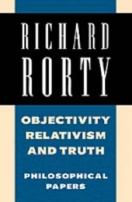 Objectivity, Relativism, and Truth by Richard Rorty