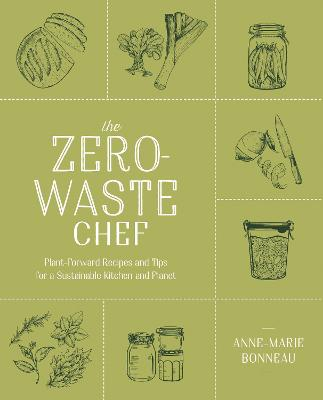 The Zero-waste Chef: Plant-Forward Recipes and Tips for a Sustainable Kitchen and Planet book