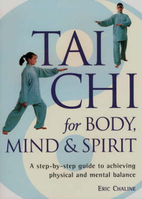 Tai Chi for Body, Mind and Spirit by Eric Chaline