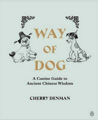 Way of Dog: A Canine Guide to Ancient Chinese Wisdom by Cherry Denman
