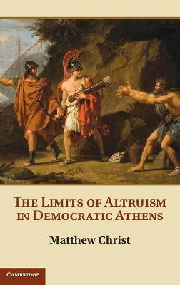 Limits of Altruism in Democratic Athens by Matthew R. Christ