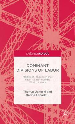 Dominant Divisions of Labor: Models of Production That Have Transformed the World of Work by Thomas Janoski