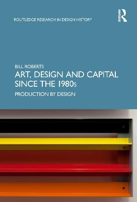 Art, Design and Capital since the 1980s: Production by Design book