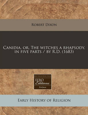 Canidia, Or, the Witches a Rhapsody, in Five Parts / By R.D. (1683) by Robert Dixon