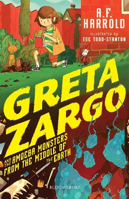 Greta Zargo and the Amoeba Monsters from the Middle of the Earth by A.F. Harrold