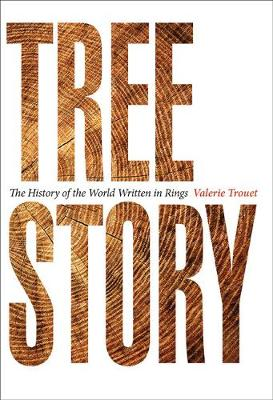 Tree Story: The History of the World Written in Rings by Valerie Trouet