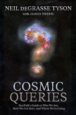 Cosmic Queries: StarTalk's Guide to Who We Are, How We Got Here, and Where We're Going book