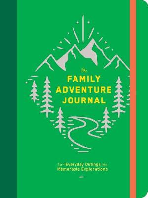 The Family Adventure Journal: Turn Everyday Outings into Memorable Explorations by Chronicle Books