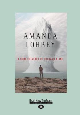 A A Short History of Richard Kline by Amanda Lohrey