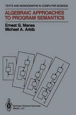 Algebraic Approaches to Program Semantics by Ernest G. Manes