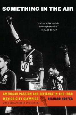 Something in the Air: American Passion and Defiance in the 1968 Mexico City Olympics by Richard Hoffer