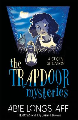 The Trapdoor Mysteries: A Sticky Situation by Abie Longstaff