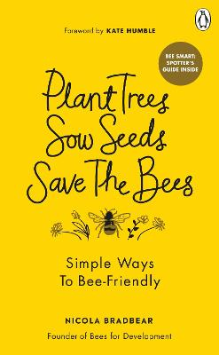 Plant Trees, Sow Seeds, Save The Bees: Simple ways to bee-friendly book