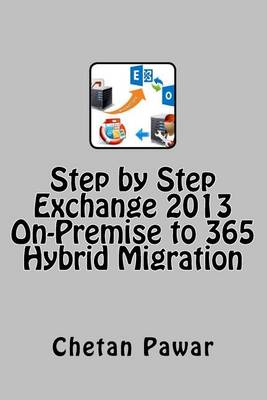 Step by Step Exchange 2013 On-Premise to 365 ? Hybrid Migration by Chetan Pawar