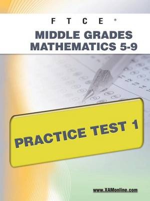 Ftce Middle Grades Math 5-9 Practice Test 1 by Sharon A Wynne