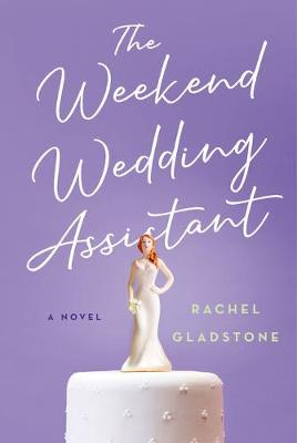 The Weekend Wedding Assistant by Rachel Gladstone