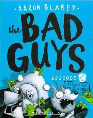 The Bad Guys Episode 4: Attack of the Zittens by Aaron Blabey