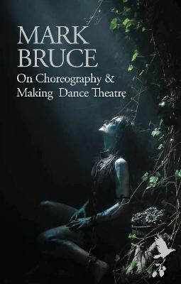 On Choreography and Making Dance Theatre book