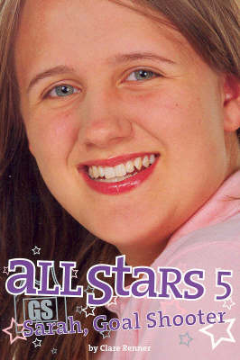 All Stars 5: Sarah, Goal Shooter by Clare Renner