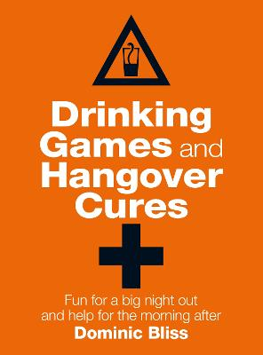 Drinking Games and Hangover Cures by Dominic Bliss