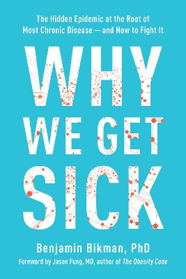 Why We Get Sick: The Hidden Epidemic at the Root of Most Chronic Disease and How to Fight It book